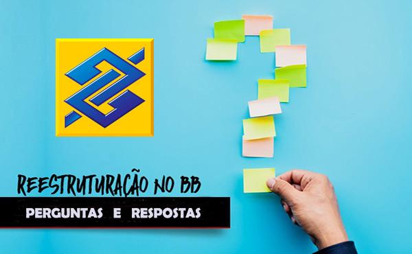 PERGUNTAS E RESPOSTAS - Tire suas dúvidas sobre a reestruturação do BB