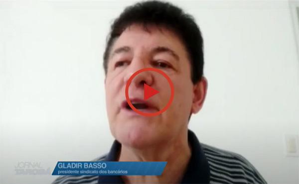 Em entrevista à TV Tarobá, Gladir Basso denuncia demissões em massa nos bancos