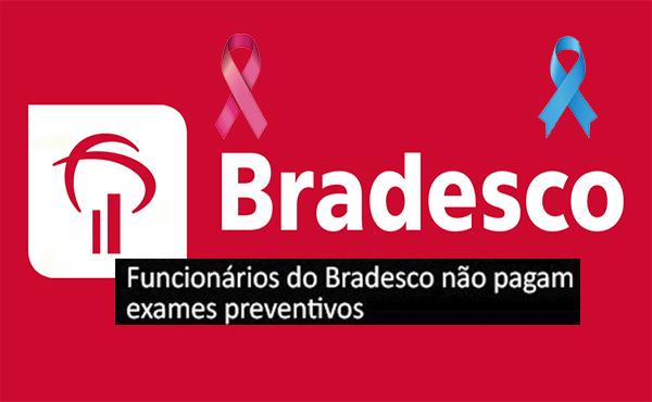 ATÉ DEZEMBRO: Bradesco deixa de cobrar coparticipação de seus funcionários nos exames preventivos